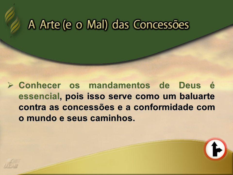 Conhecer os mandamentos de Deus é essencial, pois isso serve como um baluarte contra as concessões e a conformidade com o mundo e seus caminhos. Conhe