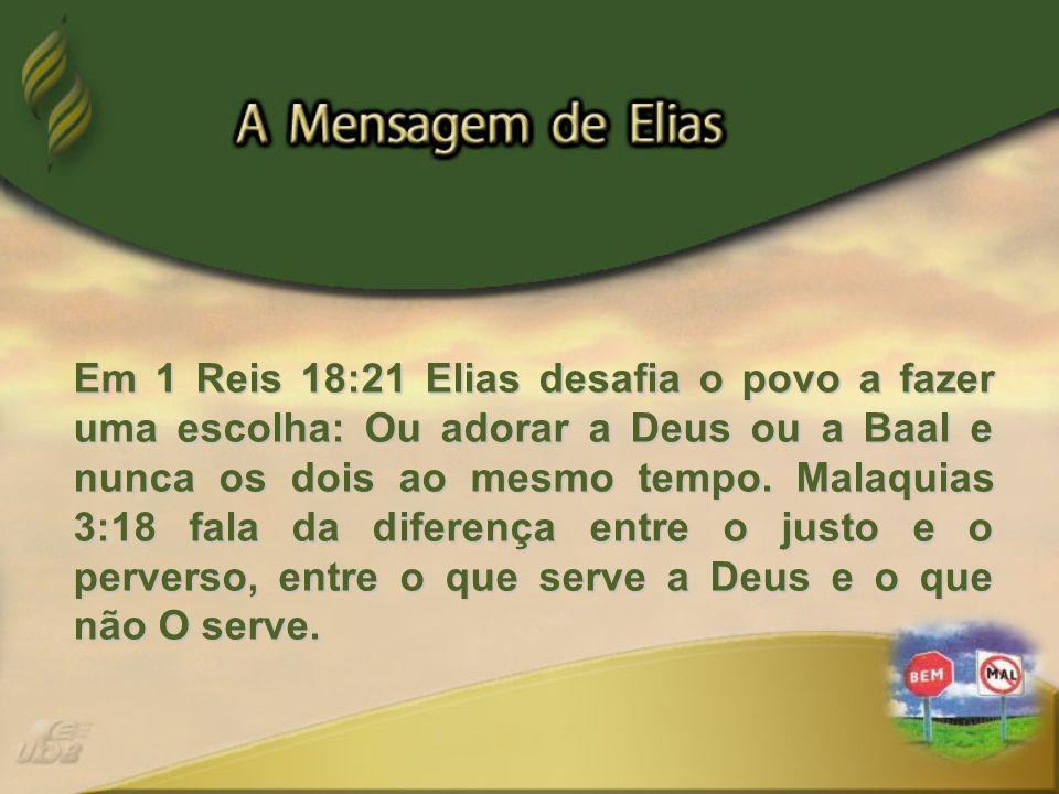 Em 1 Reis 18:21 Elias desafia o povo a fazer uma escolha: Ou adorar a Deus ou a Baal e nunca os dois ao mesmo tempo. Malaquias 3:18 fala da diferença