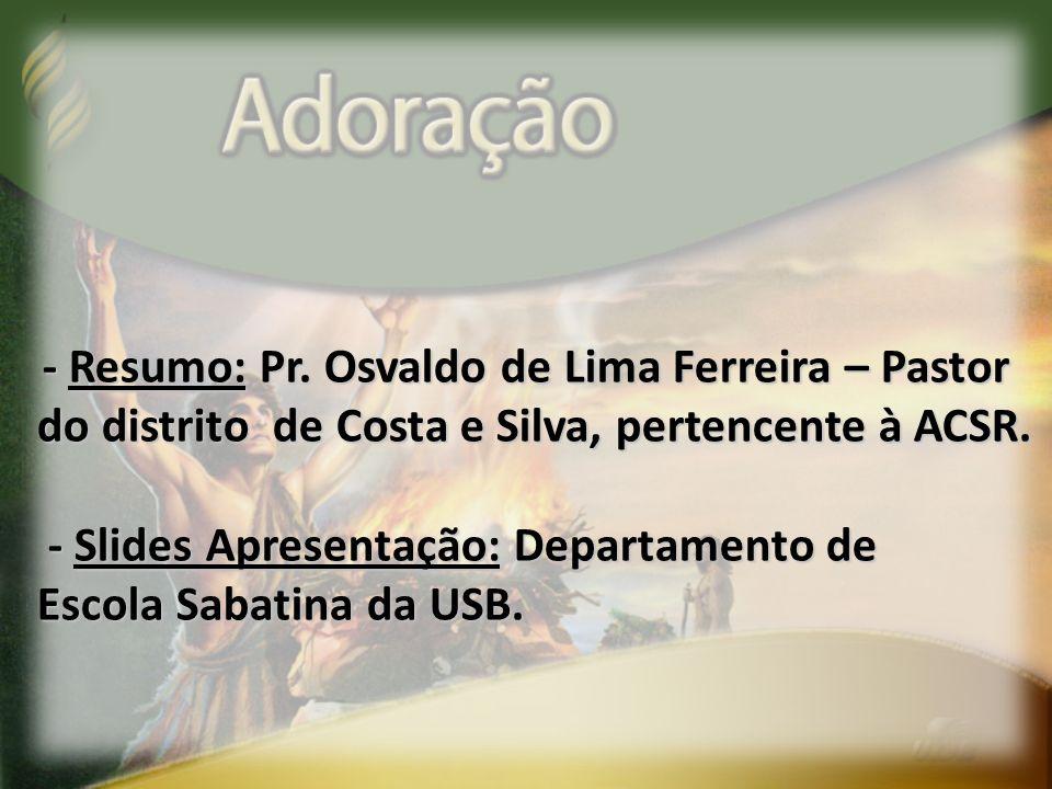 - Resumo: Pr. Osvaldo de Lima Ferreira – Pastor do distrito de Costa e Silva, pertencente à ACSR. do distrito de Costa e Silva, pertencente à ACSR. -