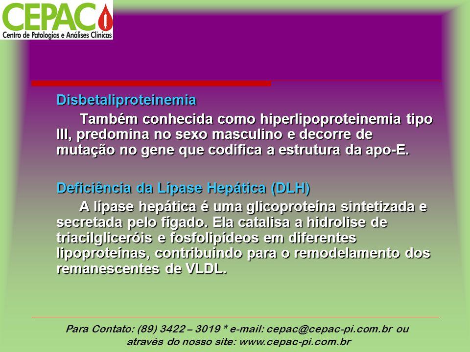 Disbetaliproteinemia Também conhecida como hiperlipoproteinemia tipo III, predomina no sexo masculino e decorre de mutação no gene que codifica a estrutura da apo-E.