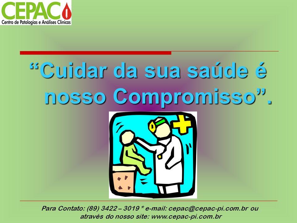 Cuidar da sua saúde é nosso Compromisso. Para Contato: (89) 3422 – 3019 * e-mail: cepac@cepac-pi.com.br ou através do nosso site: www.cepac-pi.com.br
