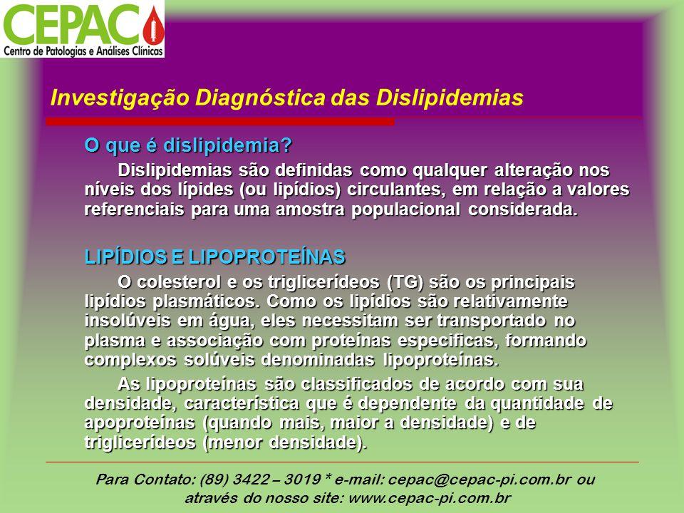 Investigação Diagnóstica das Dislipidemias O que é dislipidemia? Dislipidemias são definidas como qualquer alteração nos níveis dos lípides (ou lipídi