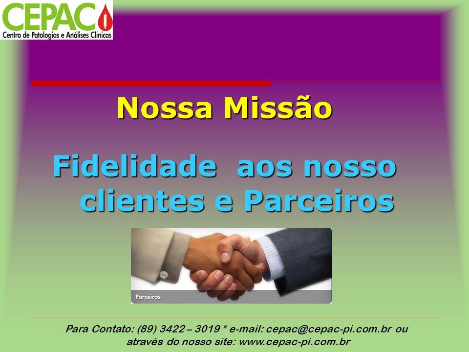 Nossa Missão Fidelidade aos nosso clientes e Parceiros Para Contato: (89) 3422 – 3019 * e-mail: cepac@cepac-pi.com.br ou através do nosso site: www.ce