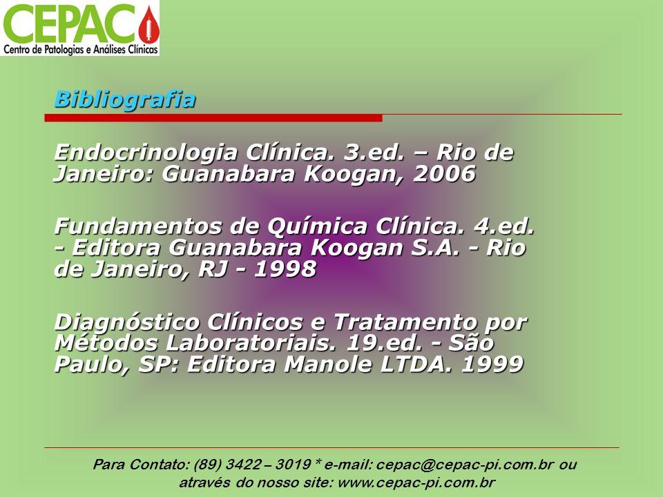 Bibliografia Endocrinologia Clínica. 3.ed. – Rio de Janeiro: Guanabara Koogan, 2006 Fundamentos de Química Clínica. 4.ed. - Editora Guanabara Koogan S
