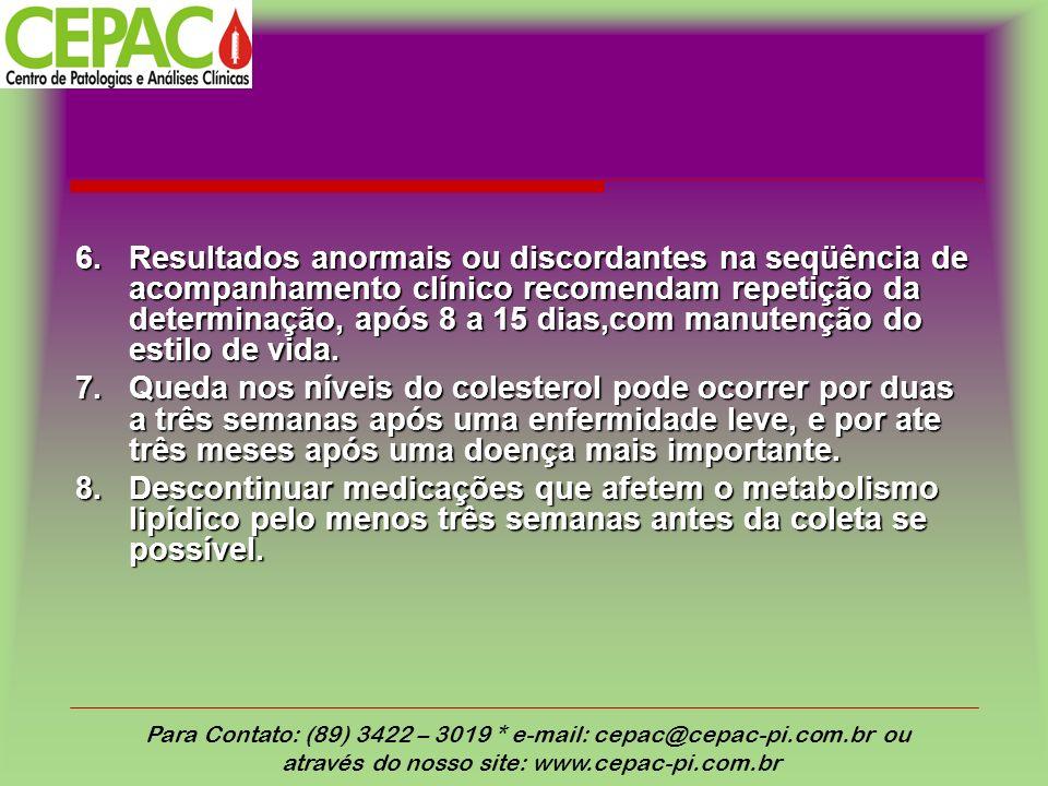 6.Resultados anormais ou discordantes na seqüência de acompanhamento clínico recomendam repetição da determinação, após 8 a 15 dias,com manutenção do estilo de vida.