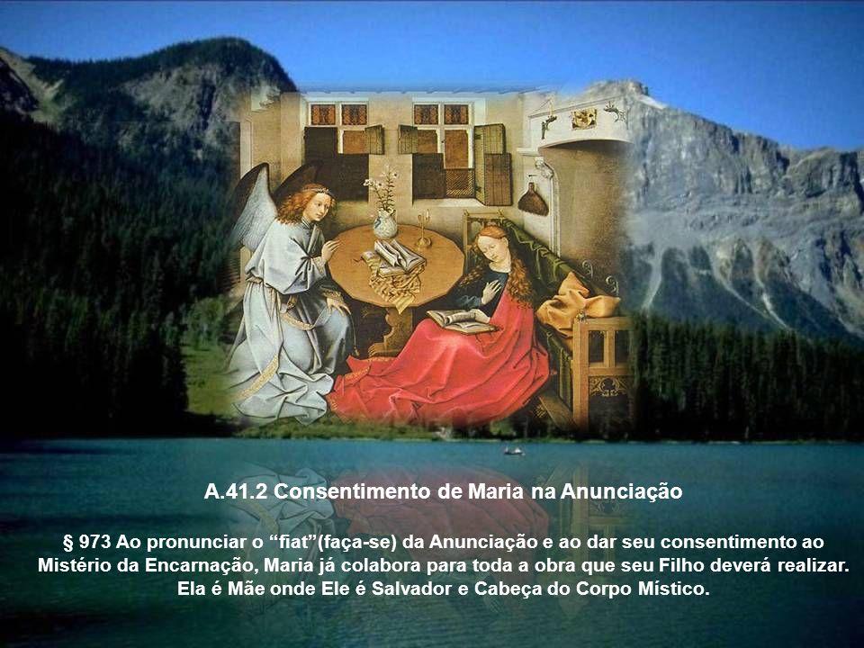 A.41.1 Cheia de graça saudação do Anjo na Anunciação § 490 Para ser a Mãe do Salvador, Maria foi enriquecida por Deus com dons dignos para tamanha função .