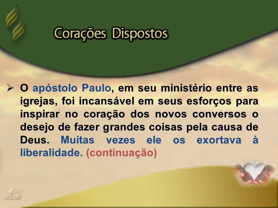 O apóstolo Paulo, em seu ministério entre as igrejas, foi incansável em seus esforços para inspirar no coração dos novos conversos o desejo de fazer g