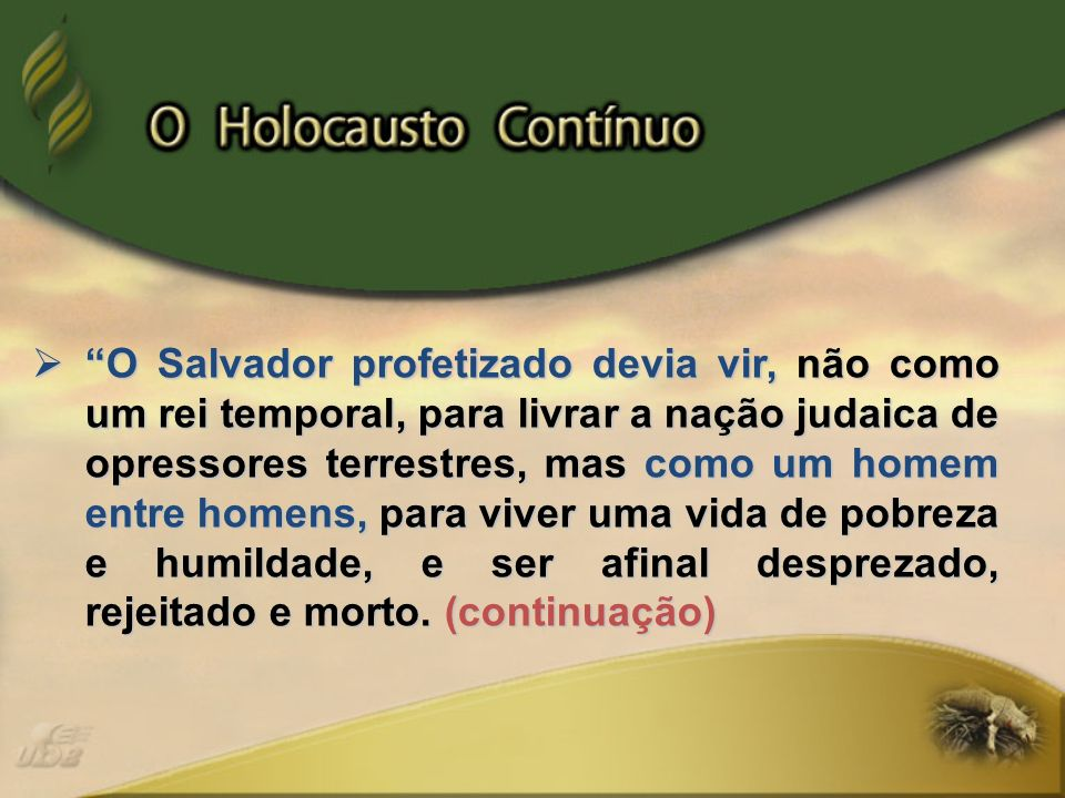 O Salvador profetizado devia vir, não como um rei temporal, para livrar a nação judaica de opressores terrestres, mas como um homem entre homens, para