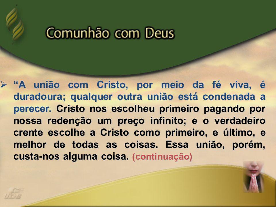 A união com Cristo, por meio da fé viva, é duradoura; qualquer outra união está condenada a perecer. Cristo nos escolheu primeiro pagando por nossa re
