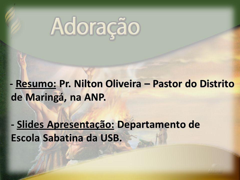 - Resumo: Pr. Nilton Oliveira – Pastor do Distrito de Maringá, na ANP. de Maringá, na ANP. - Slides Apresentação: Departamento de - Slides Apresentaçã