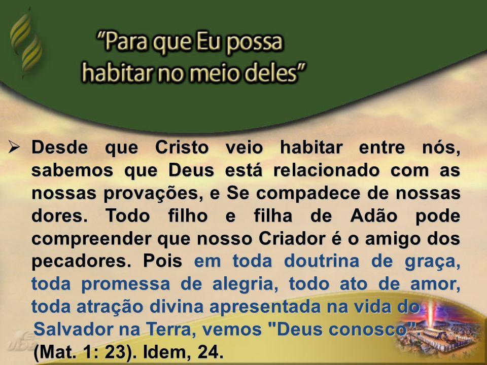 Na pessoa de Jesus, Deus armou sua tenda entre os homens, veio habitar conosco, para que pudéssemos conhecer Deus, Sua santidade, justiça e amor.
