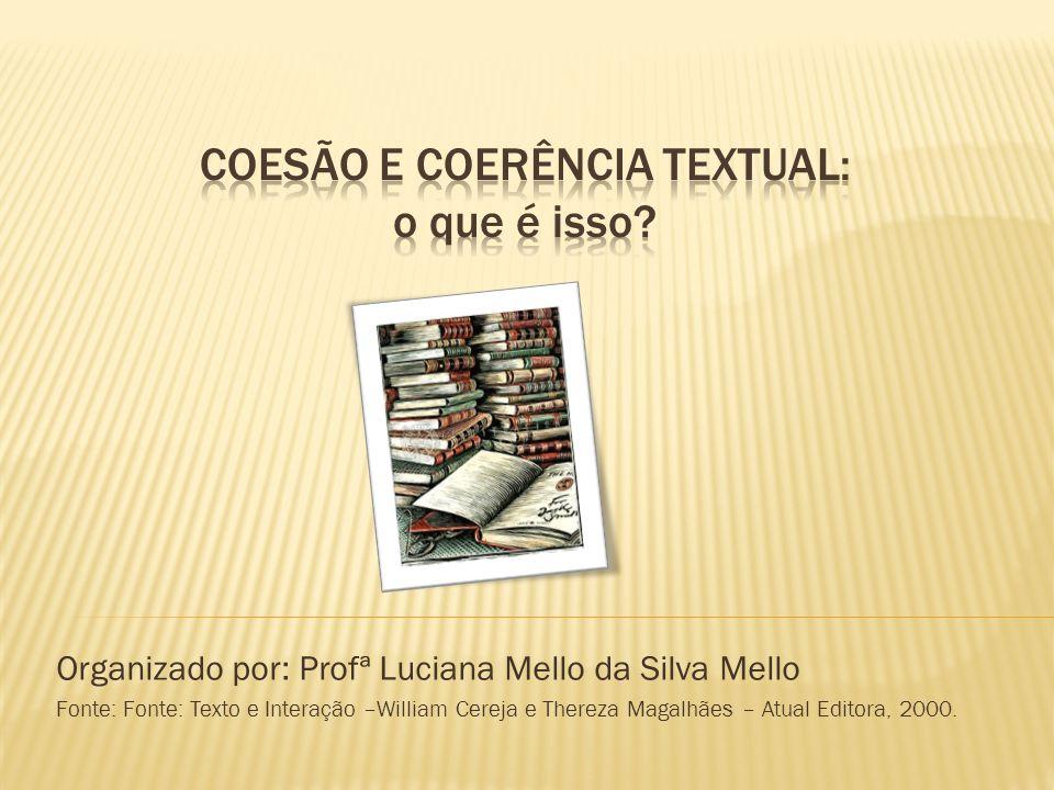 Organizado por: Profª Luciana Mello da Silva Mello Fonte: Fonte: Texto e Interação –William Cereja e Thereza Magalhães – Atual Editora, 2000.