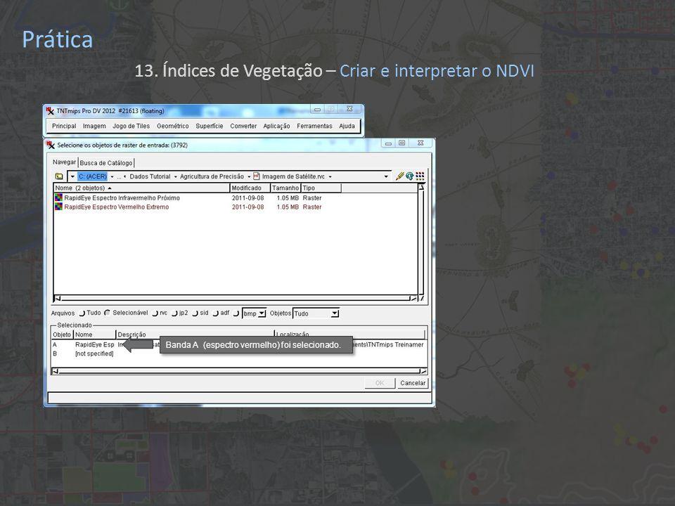 Prática 13. Índices de Vegetação – Criar e interpretar o NDVI Banda A (espectro vermelho) foi selecionado.