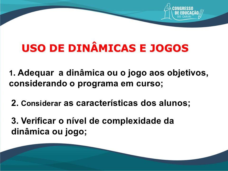 USO DE DINÂMICAS E JOGOS 1. Adequar a dinâmica ou o jogo aos objetivos, considerando o programa em curso; 2. Considerar as características dos alunos;