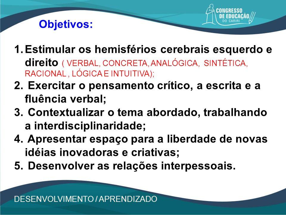 DESENVOLVIMENTO / APRENDIZADO Objetivos: 1.Estimular os hemisférios cerebrais esquerdo e direito ( VERBAL, CONCRETA, ANALÓGICA, SINTÉTICA, RACIONAL, L