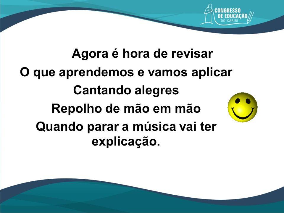 Agora Agora é hora de revisar O que aprendemos e vamos aplicar Cantando alegres Repolho de mão em mão Quando parar a música vai ter explicação.