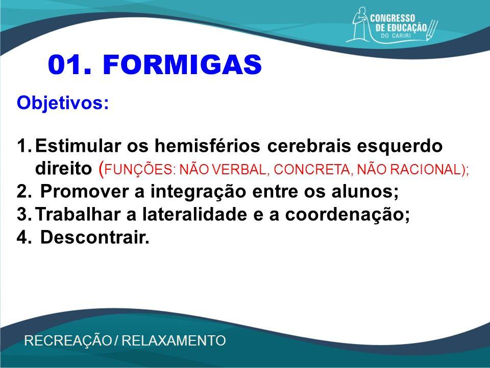 RECREAÇÃO / RELAXAMENTO 01. FORMIGAS Objetivos: 1.Estimular os hemisférios cerebrais esquerdo direito ( FUNÇÕES: NÃO VERBAL, CONCRETA, NÃO RACIONAL);