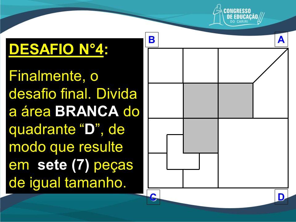 DESAFIO N°4: Finalmente, o desafio final. Divida a área BRANCA do quadrante D, de modo que resulte em sete (7) peças de igual tamanho.BA D C