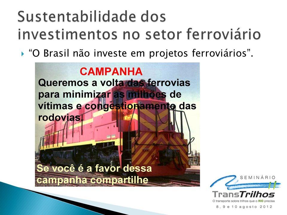 O Brasil não investe em projetos ferroviários.