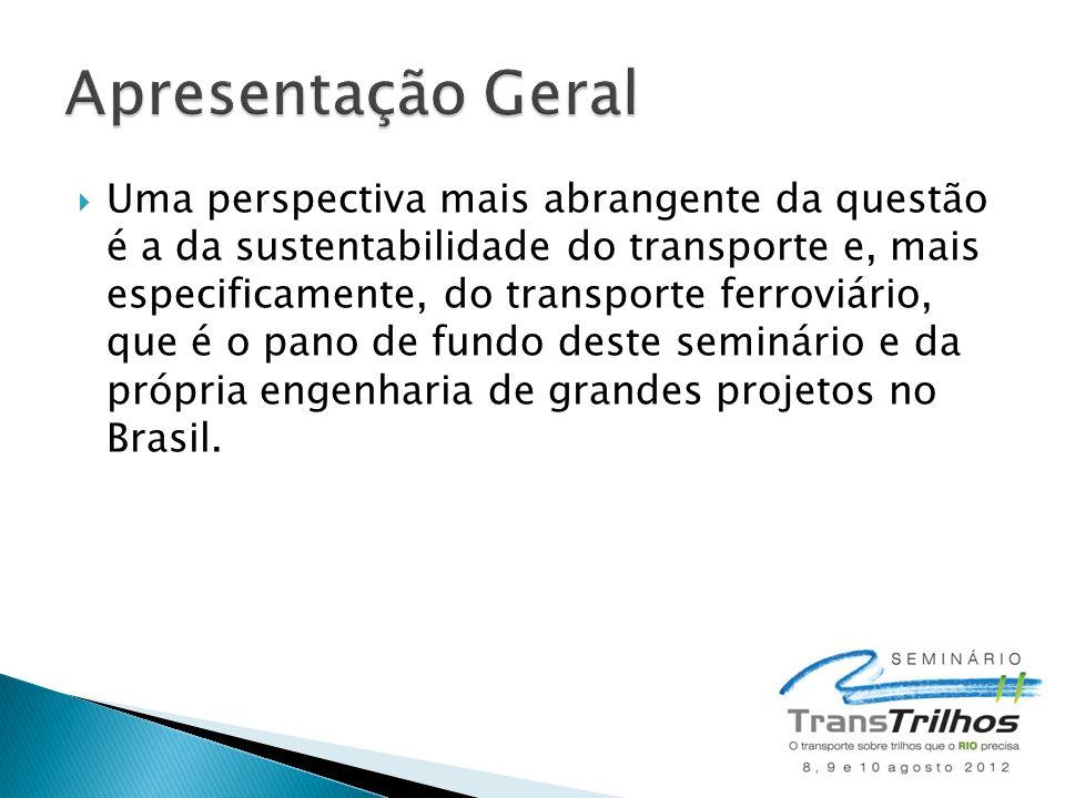 Uma perspectiva mais abrangente da questão é a da sustentabilidade do transporte e, mais especificamente, do transporte ferroviário, que é o pano de fundo deste seminário e da própria engenharia de grandes projetos no Brasil.