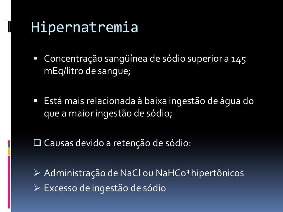 Hipernatremia Concentração sangüínea de sódio superior a 145 mEq/litro de sangue; Está mais relacionada à baixa ingestão de água do que a maior ingest