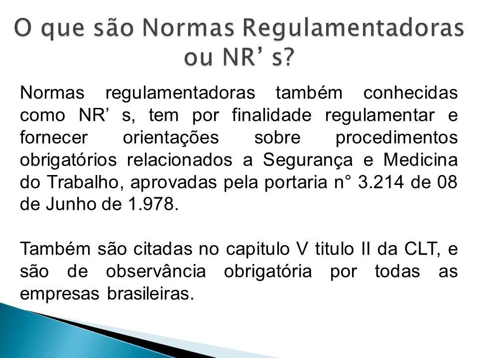 Normas regulamentadoras também conhecidas como NR s, tem por finalidade regulamentar e fornecer orientações sobre procedimentos obrigatórios relacionados a Segurança e Medicina do Trabalho, aprovadas pela portaria n° 3.214 de 08 de Junho de 1.978.