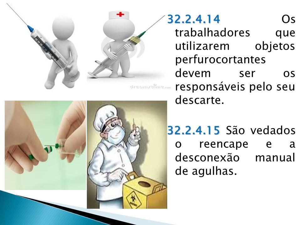 32.2.4.14 32.2.4.14 Os trabalhadores que utilizarem objetos perfurocortantes devem ser os responsáveis pelo seu descarte.