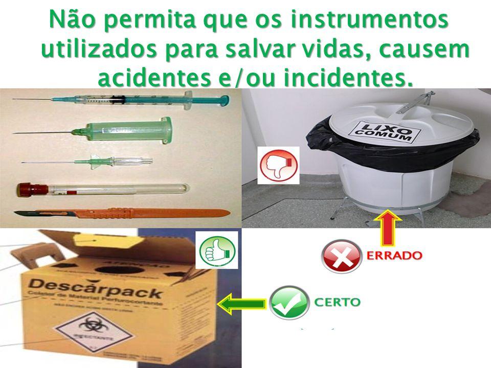 Não permita que os instrumentos utilizados para salvar vidas, causem acidentes e/ou incidentes.