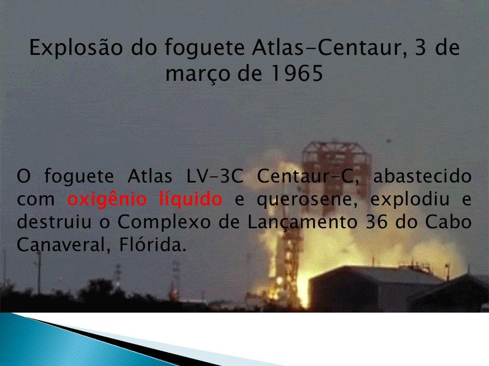 Explosão do foguete Atlas-Centaur, 3 de março de 1965 O foguete Atlas LV-3C Centaur-C, abastecido com oxigênio líquido e querosene, explodiu e destruiu o Complexo de Lançamento 36 do Cabo Canaveral, Flórida.