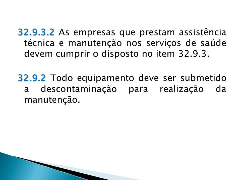 32.9.3.2 32.9.3.2 As empresas que prestam assistência técnica e manutenção nos serviços de saúde devem cumprir o disposto no item 32.9.3.