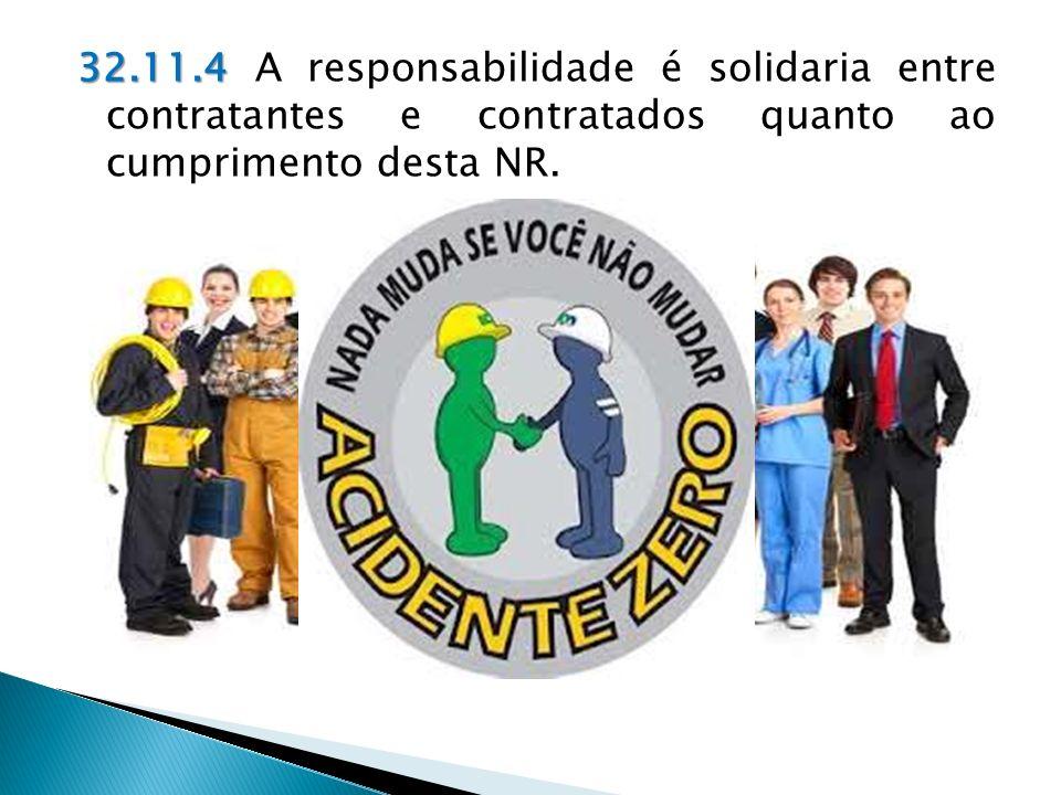 32.11.4 32.11.4 A responsabilidade é solidaria entre contratantes e contratados quanto ao cumprimento desta NR.