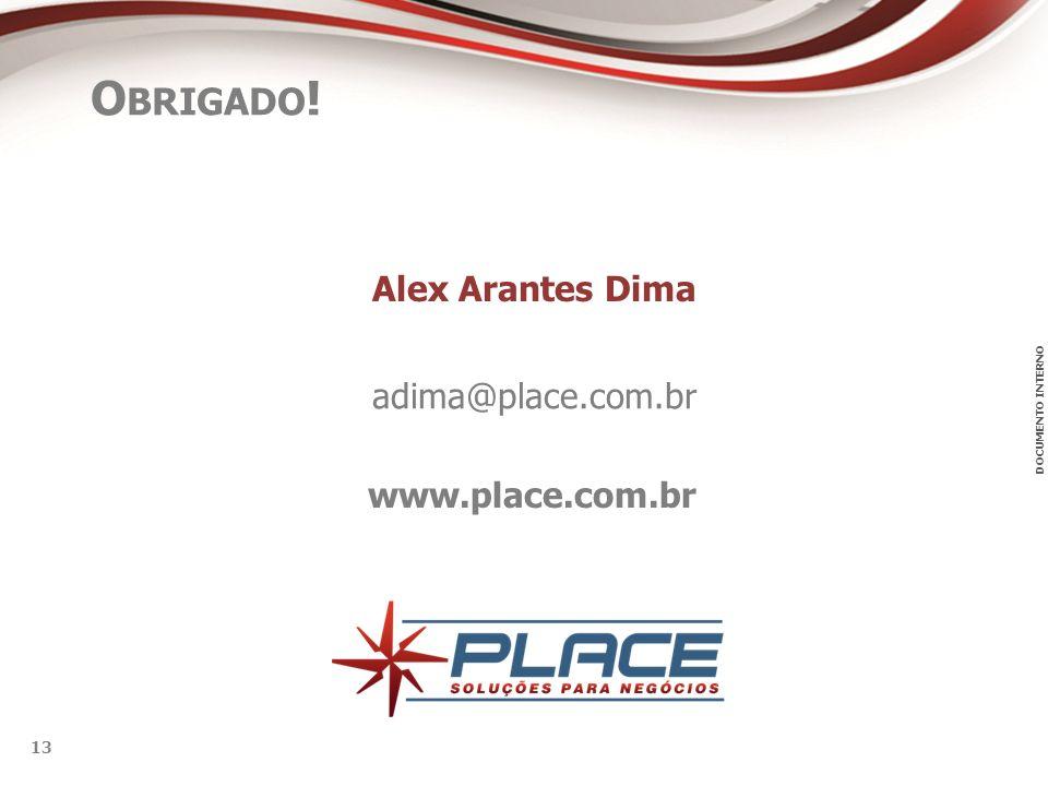 DOCUMENTO INTERNO 13 www.place.com.br O BRIGADO ! Alex Arantes Dima adima@place.com.br