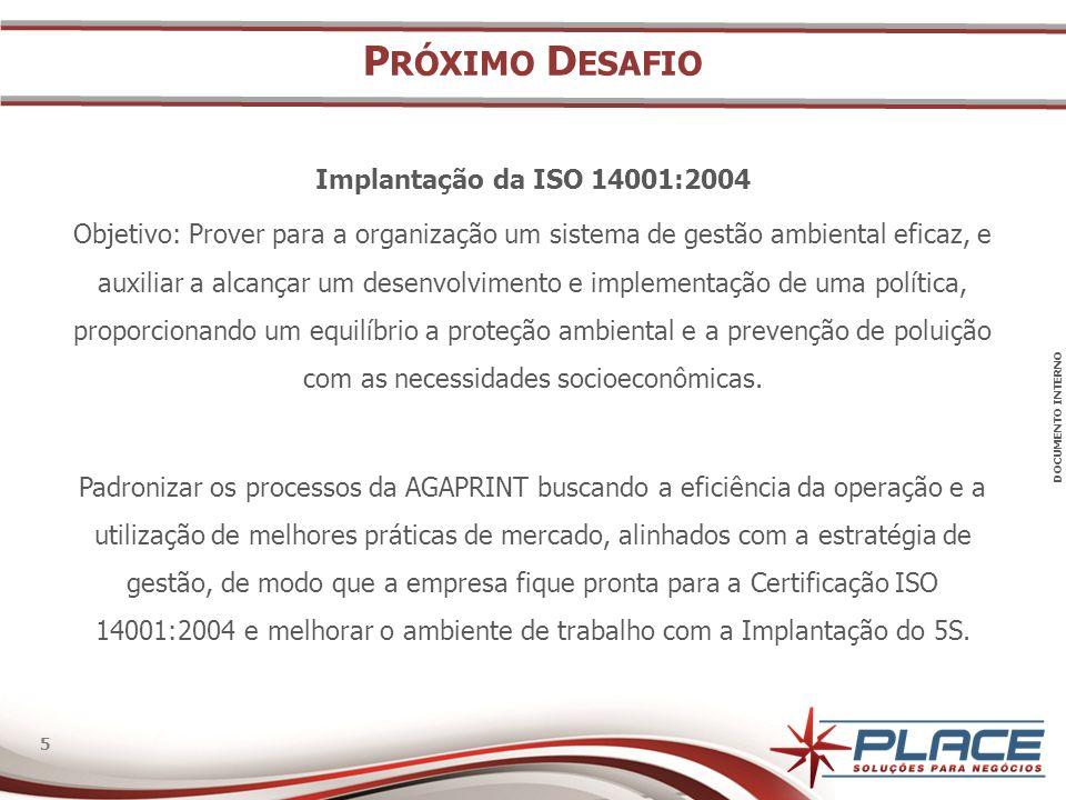 DOCUMENTO INTERNO 5 5 P RÓXIMO D ESAFIO Implantação da ISO 14001:2004 Objetivo: Prover para a organização um sistema de gestão ambiental eficaz, e aux