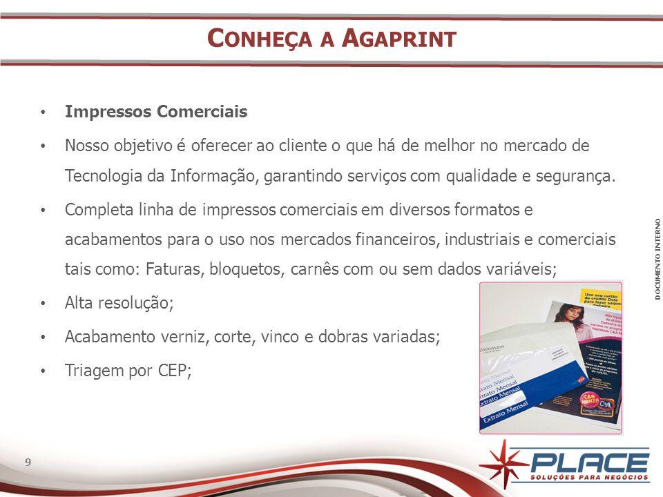 DOCUMENTO INTERNO 9 9 C ONHEÇA A A GAPRINT Impressos Comerciais Nosso objetivo é oferecer ao cliente o que há de melhor no mercado de Tecnologia da Informação, garantindo serviços com qualidade e segurança.