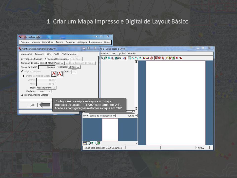 1. Criar um Mapa Impresso e Digital de Layout Básico Configuramos a impressora para um mapa impresso de escala 1 : 6.000 com tamanho A4. Aceite as con