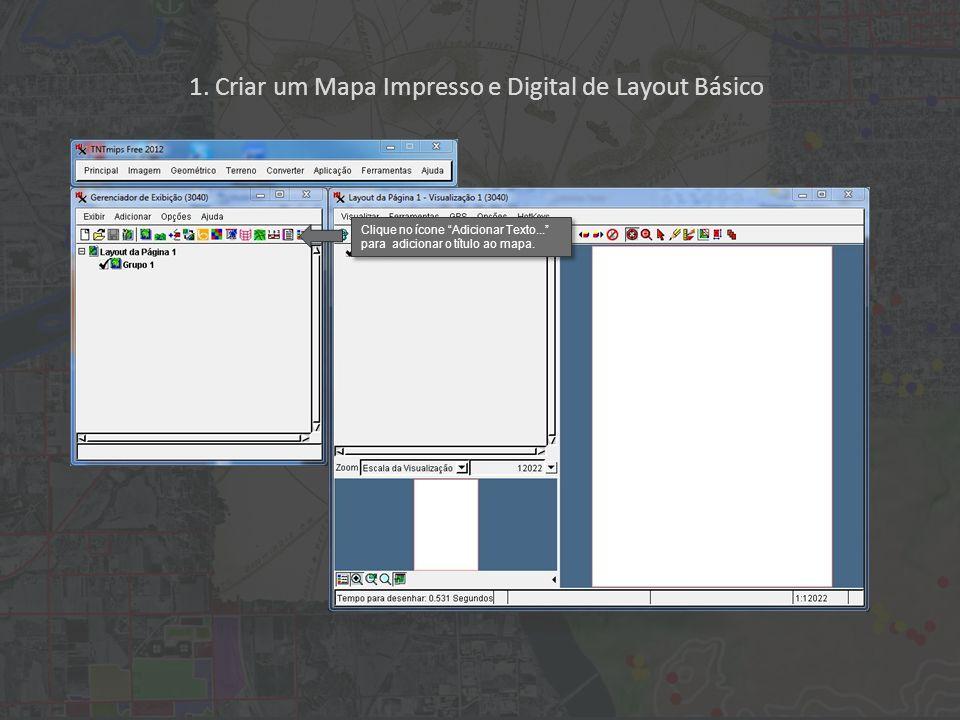 1. Criar um Mapa Impresso e Digital de Layout Básico Clique no ícone Adicionar Texto... para adicionar o título ao mapa.