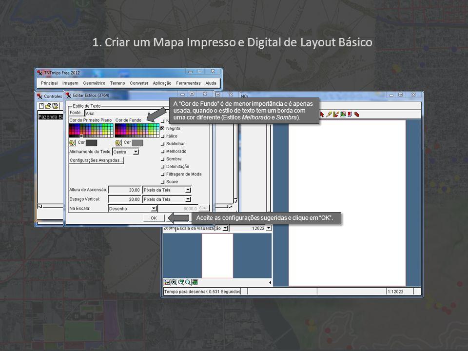 1. Criar um Mapa Impresso e Digital de Layout Básico Aceite as configurações sugeridas e clique em OK. A Cor de Fundo é de menor importância e é apena