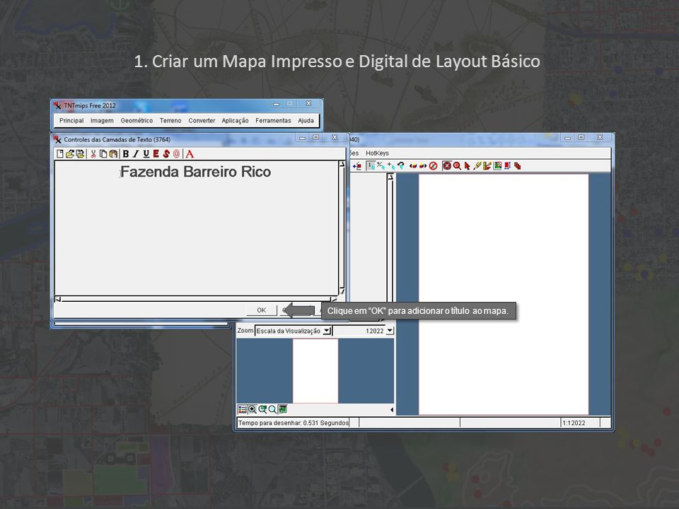 1. Criar um Mapa Impresso e Digital de Layout Básico Clique em OK para adicionar o título ao mapa.