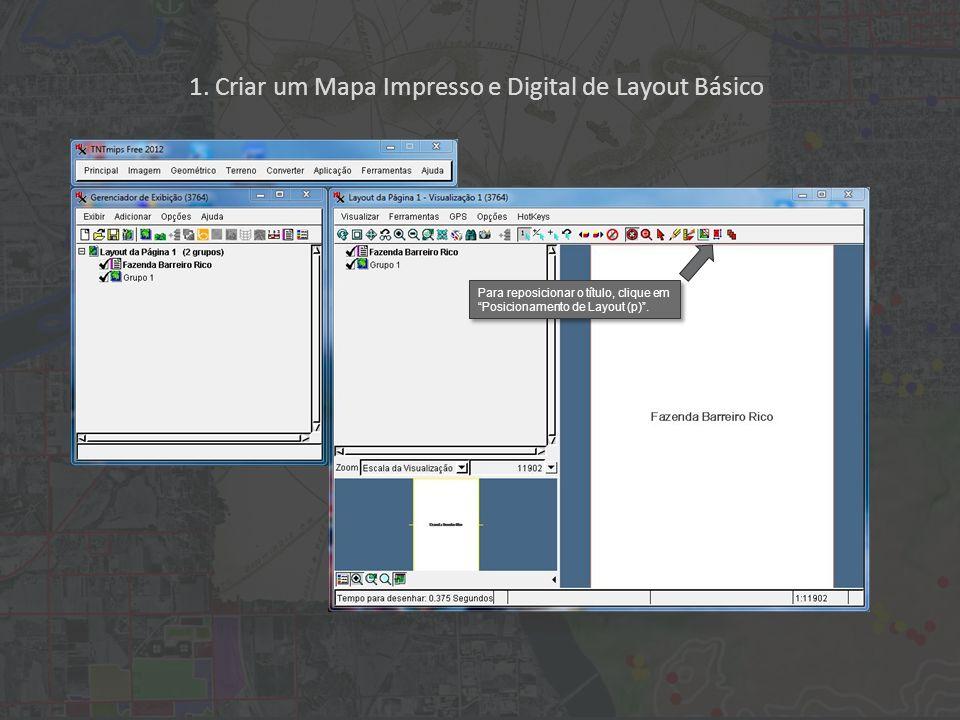 1. Criar um Mapa Impresso e Digital de Layout Básico Para reposicionar o título, clique em Posicionamento de Layout (p).