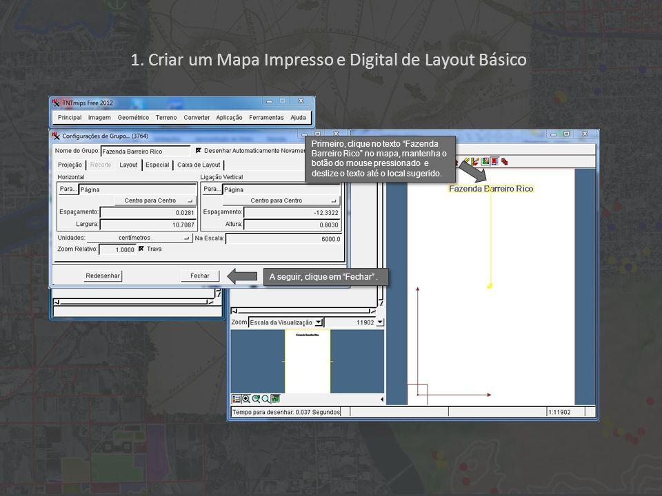 1. Criar um Mapa Impresso e Digital de Layout Básico Primeiro, clique no texto Fazenda Barreiro Rico no mapa, mantenha o botão do mouse pressionado e