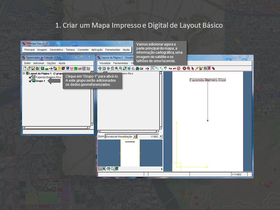 1. Criar um Mapa Impresso e Digital de Layout Básico Clique em Grupo 1 para ativá-lo. A este grupo serão adicionados os dados georreferenciados. Vamos