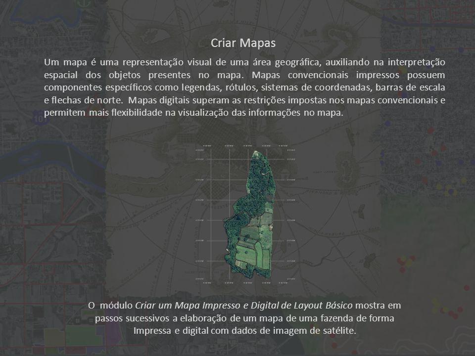 O módulo Criar um Mapa Impresso e Digital de Layout Básico mostra em passos sucessivos a elaboração de um mapa de uma fazenda de forma Impressa e digi
