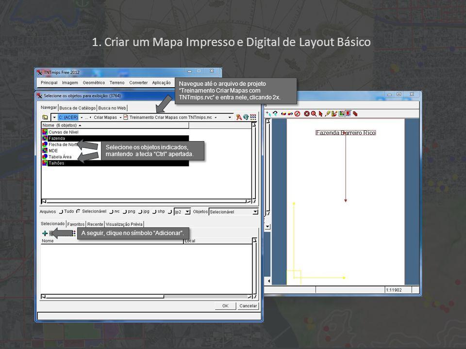 1. Criar um Mapa Impresso e Digital de Layout Básico Selecione os objetos indicados, mantendo a tecla Ctrl apertada. Navegue até o arquivo de projeto