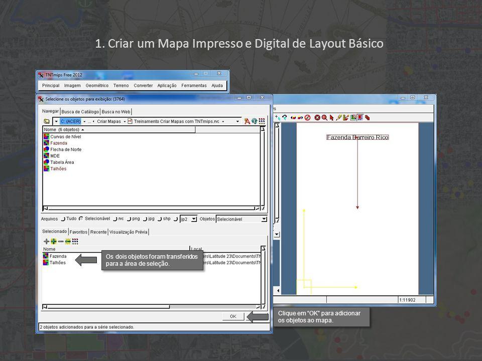 1. Criar um Mapa Impresso e Digital de Layout Básico Clique em OK para adicionar os objetos ao mapa. Os dois objetos foram transferidos para a área de