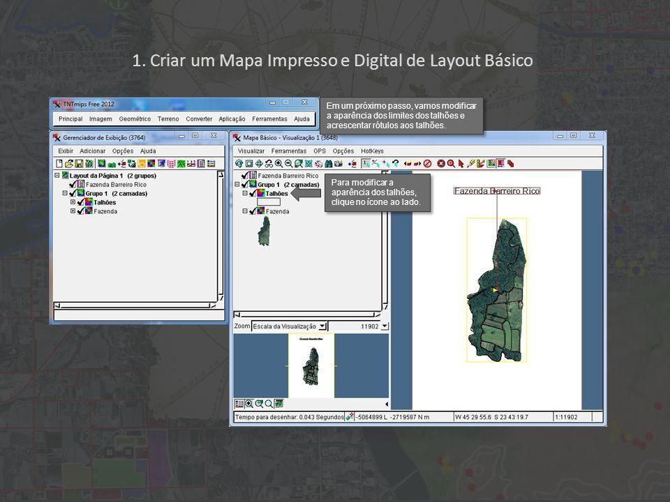 1. Criar um Mapa Impresso e Digital de Layout Básico Para modificar a aparência dos talhões, clique no ícone ao lado. Em um próximo passo, vamos modif