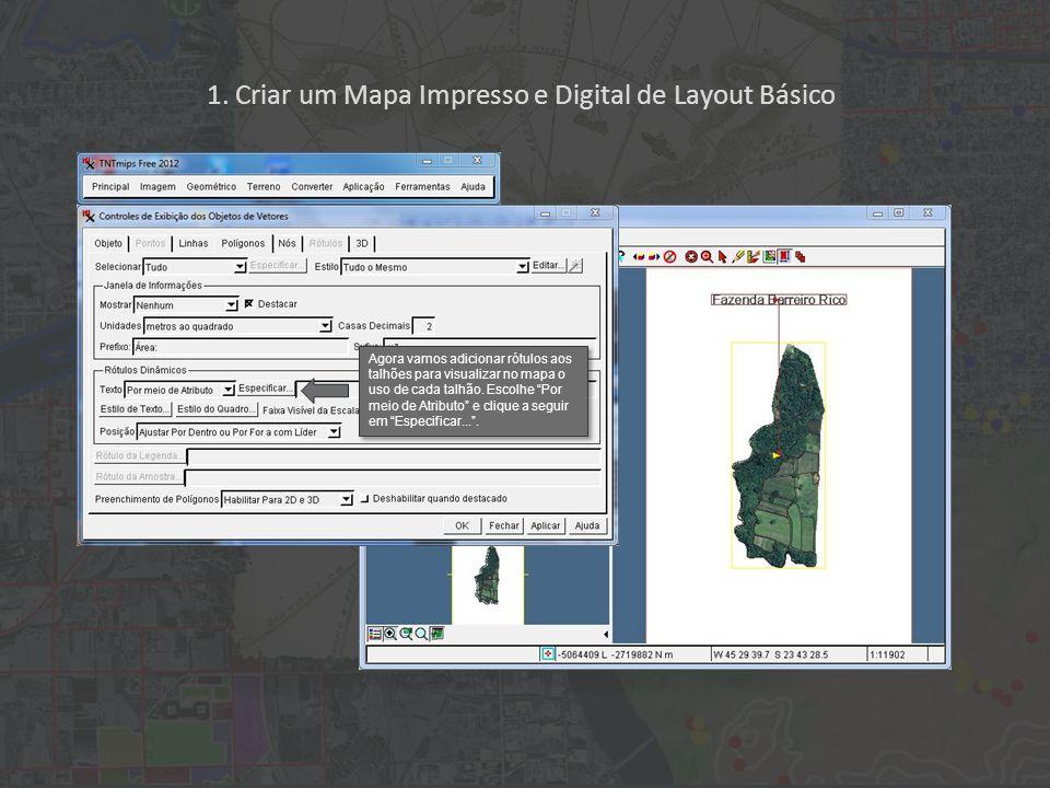 1. Criar um Mapa Impresso e Digital de Layout Básico Agora vamos adicionar rótulos aos talhões para visualizar no mapa o uso de cada talhão. Escolhe P