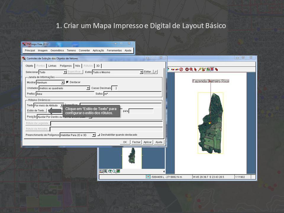 1. Criar um Mapa Impresso e Digital de Layout Básico Clique em Estilo de Texto para configurar o estilo dos rótulos.