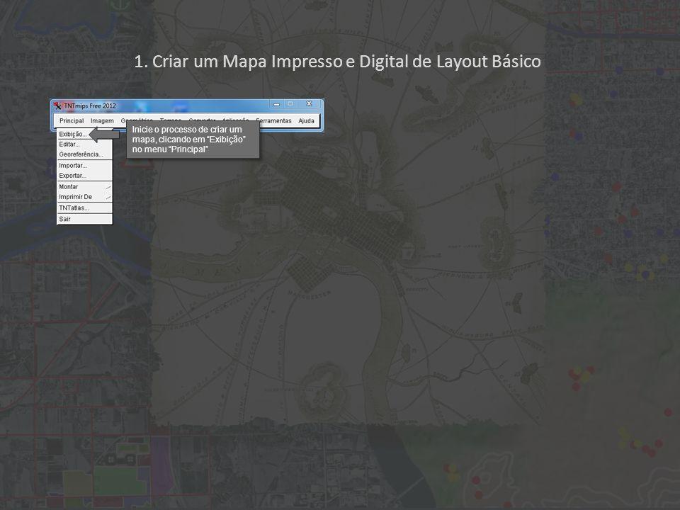 1. Criar um Mapa Impresso e Digital de Layout Básico Inicie o processo de criar um mapa, clicando em Exibição no menu Principal
