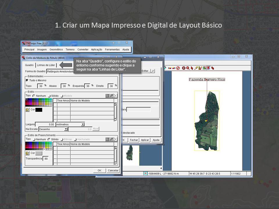 1. Criar um Mapa Impresso e Digital de Layout Básico Na aba Quadro, configure o estilo do entorno conforme sugerido e clique a seguir na aba Linhas de