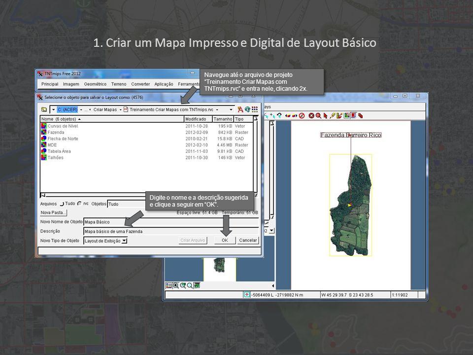 1. Criar um Mapa Impresso e Digital de Layout Básico Navegue até o arquivo de projeto Treinamento Criar Mapas com TNTmips.rvc e entra nele, clicando 2